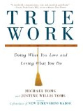 True Work book by Michael Toms and Justine Willis Toms